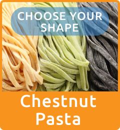 LONG SHAPE CHESTNUT PASTA - CLICK HERE TO CHOOSE YOUR SHAPE